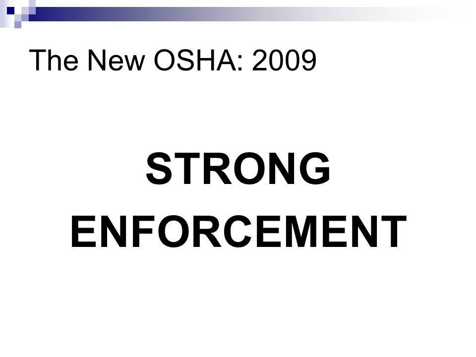 The New OSHA: 2009 STRONG ENFORCEMENT