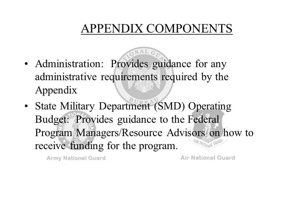 ASSISTANT USPFOs Appointed in writing by the USPFO The USPFO may place conditions upon the appointment, i.e., training Army National Guard –Real Property (Facility Management Officer) Air National Guard –Fiscal (Base/Wing Comptroller) –Property (Base/Wing Readiness Management Officer) –Real Property (Base Civil Engineer)