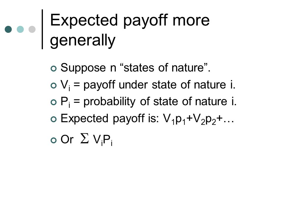 """Expected payoff more generally Suppose n """"states of nature"""". V i = payoff under state of nature i. P i = probability of state of nature i. Expected pa"""