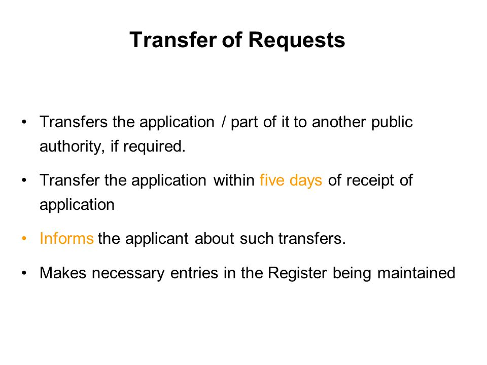 Transfer of Requests Transfers the application / part of it to another public authority, if required.