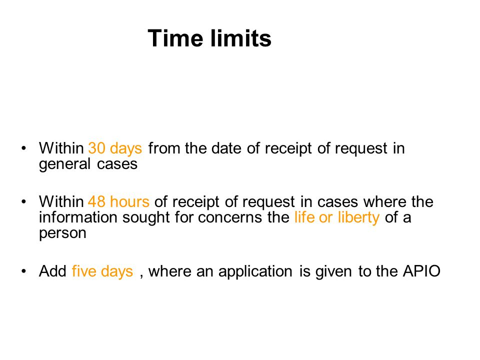 Time limits Within 30 days from the date of receipt of request in general cases Within 48 hours of receipt of request in cases where the information s