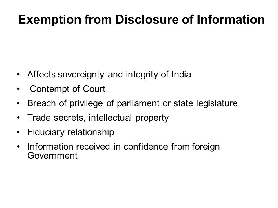 Affects sovereignty and integrity of India Contempt of Court Breach of privilege of parliament or state legislature Trade secrets, intellectual proper