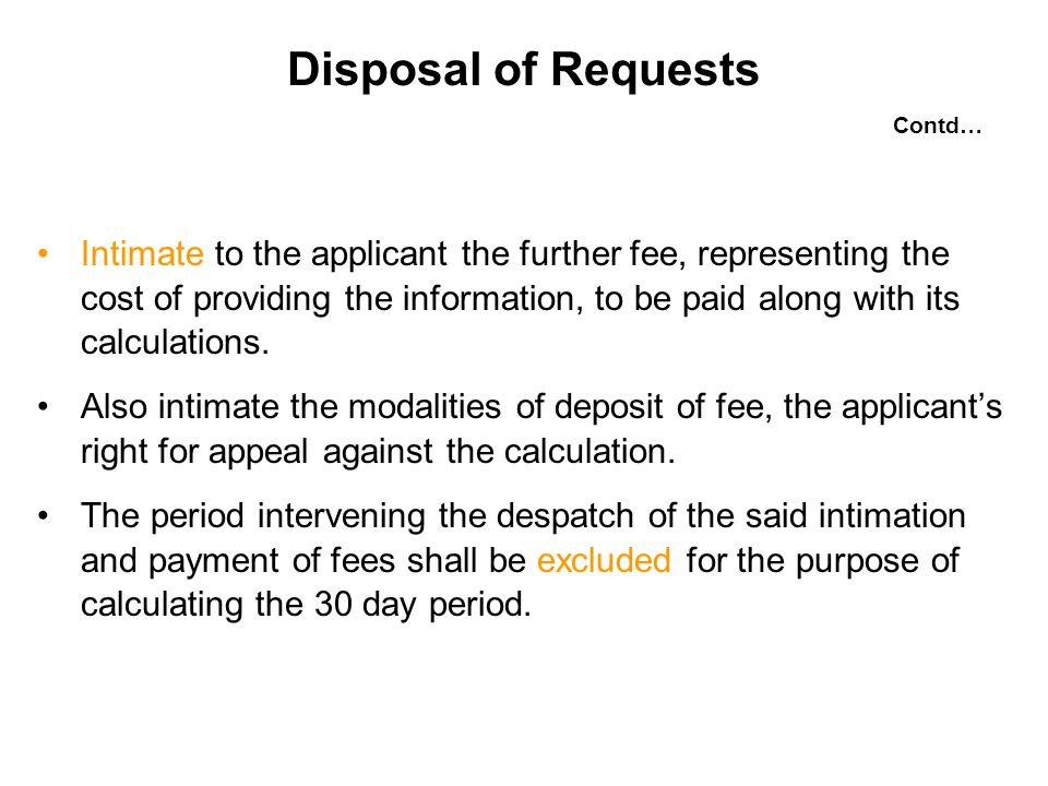 Disposal of Requests Intimate to the applicant the further fee, representing the cost of providing the information, to be paid along with its calculations.