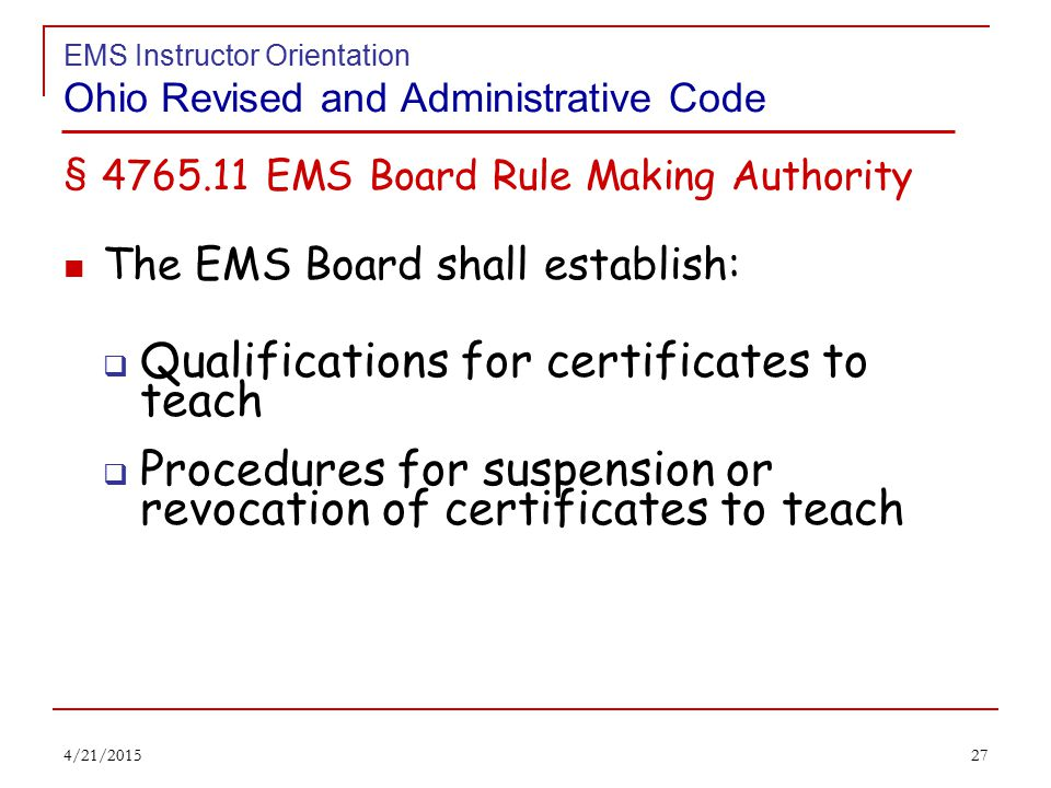 26 EMS Instructor Orientation Ohio Revised and Administrative Code An EMS accredited training program and an EMS continuing education program both must have a medical director that assists in the development of the medical components of the training program and determines the appropriateness of the course offering 4/21/2015