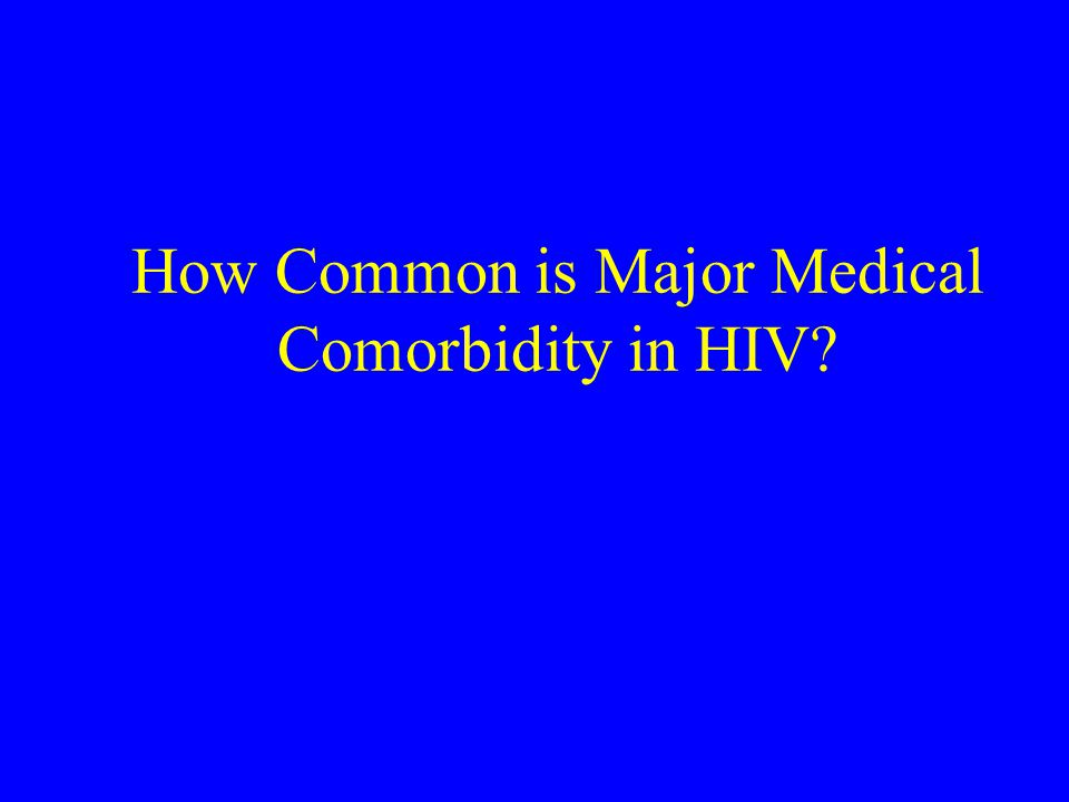 Functional Definition of Comorbidity Any condition not included in the CDC list of AIDS defining conditions.