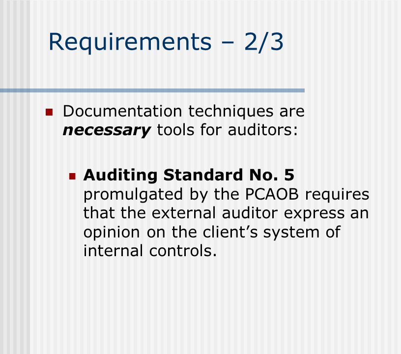 Requirements – 3/3 Documentation techniques are necessary tools for auditors and accountants: SOX requires that publicly-traded corporations and their auditors document the company's internal controls.