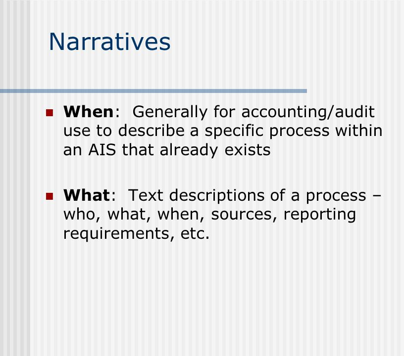 Narratives Pros: o Extensive detail o Readily understood Cons: o Extensive detail o Can be data overload