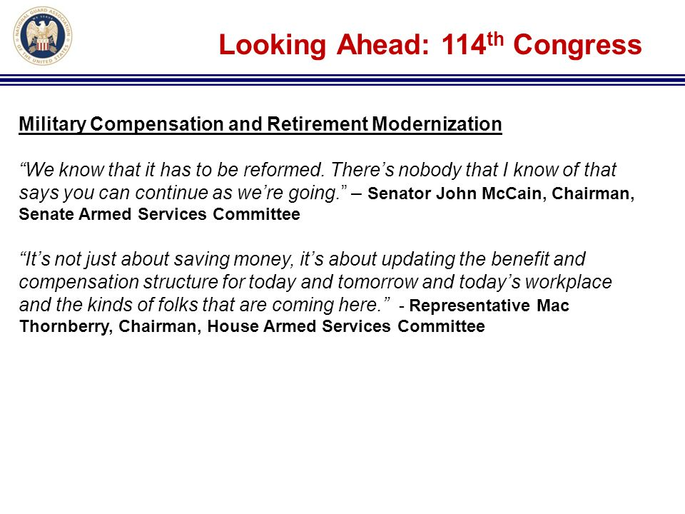 "Looking Ahead: 114 th Congress Military Compensation and Retirement Modernization ""We know that it has to be reformed. There's nobody that I know of t"