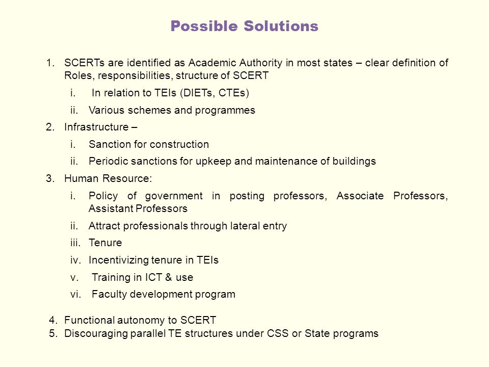 Possible Solutions 1.SCERTs are identified as Academic Authority in most states – clear definition of Roles, responsibilities, structure of SCERT i.In