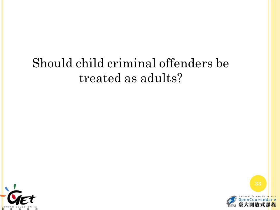 Should child criminal offenders be treated as adults 33