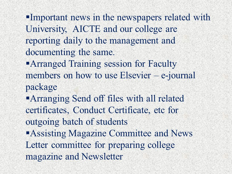 Important news in the newspapers related with University, AICTE and our college are reporting daily to the management and documenting the same.