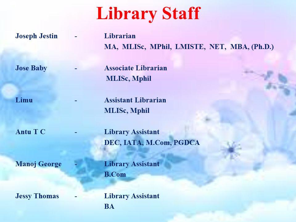 Library Staff Joseph Jestin-Librarian MA, MLISc, MPhil, LMISTE, NET, MBA, (Ph.D.) Jose Baby-Associate Librarian MLISc, Mphil Limu-Assistant Librarian MLISc, Mphil Antu T C-Library Assistant DEC, IATA, M.Com, PGDCA Manoj George-Library Assistant B.Com Jessy Thomas-Library Assistant BA