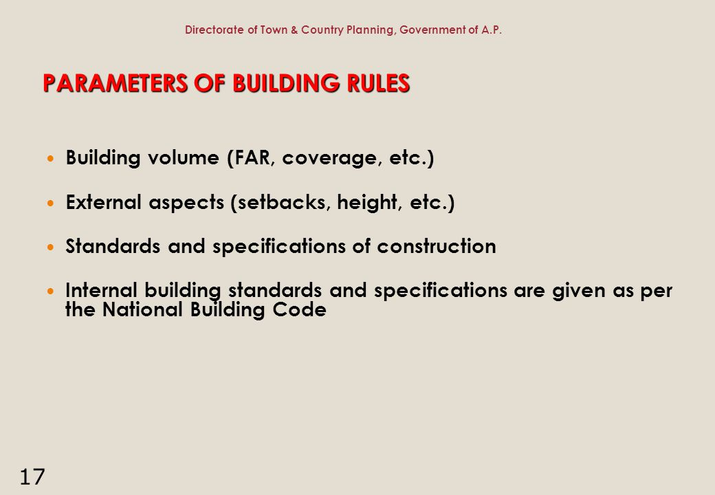 17 PARAMETERS OF BUILDING RULES Building volume (FAR, coverage, etc.) External aspects (setbacks, height, etc.) Standards and specifications of constr