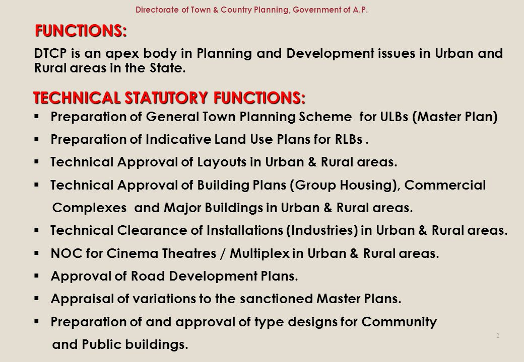DTCP is an apex body in Planning and Development issues in Urban and Rural areas in the State. FUNCTIONS: TECHNICAL STATUTORY FUNCTIONS:  Preparation