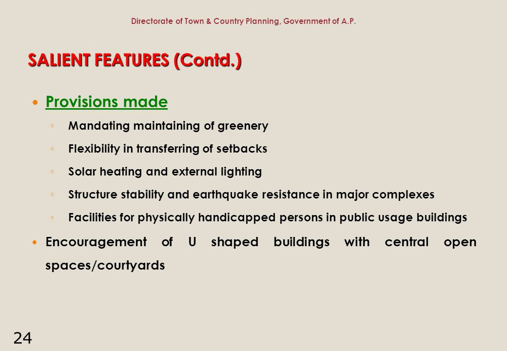 24 SALIENT FEATURES (Contd.) Provisions made ◦ Mandating maintaining of greenery ◦ Flexibility in transferring of setbacks ◦ Solar heating and externa
