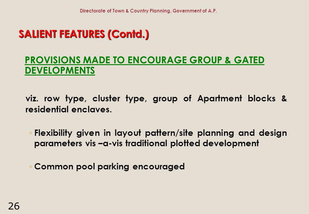 26 SALIENT FEATURES (Contd.) PROVISIONS MADE TO ENCOURAGE GROUP & GATED DEVELOPMENTS viz. row type, cluster type, group of Apartment blocks & resident