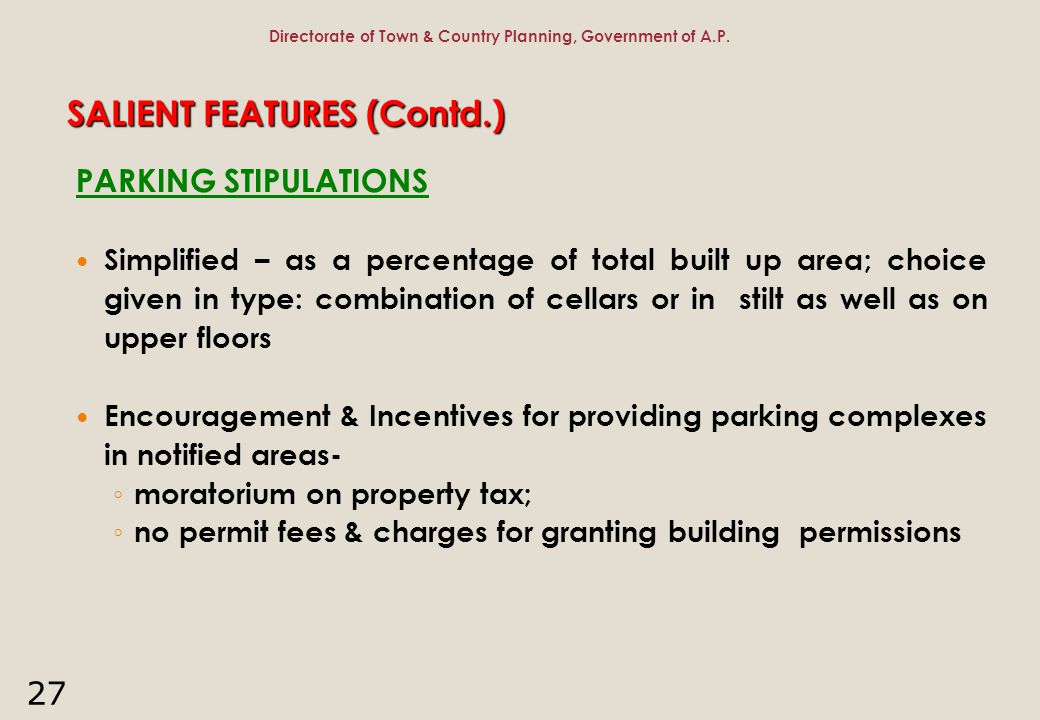 27 SALIENT FEATURES (Contd.) PARKING STIPULATIONS Simplified – as a percentage of total built up area; choice given in type: combination of cellars or