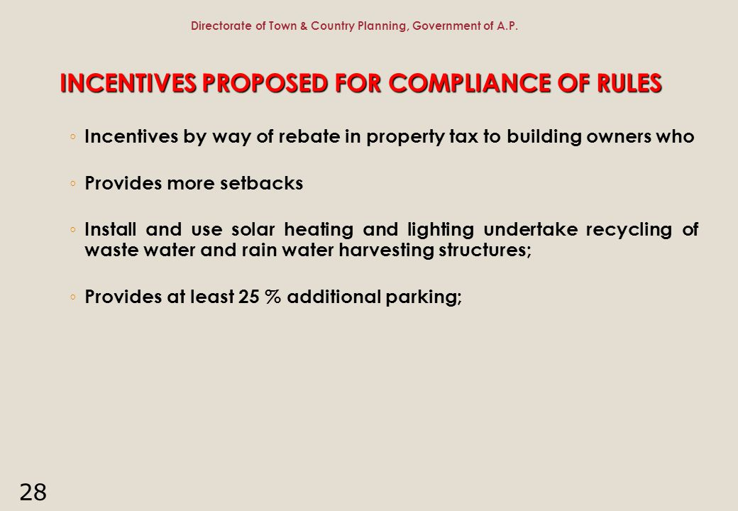 28 INCENTIVES PROPOSED FOR COMPLIANCE OF RULES ◦ Incentives by way of rebate in property tax to building owners who ◦ Provides more setbacks ◦ Install