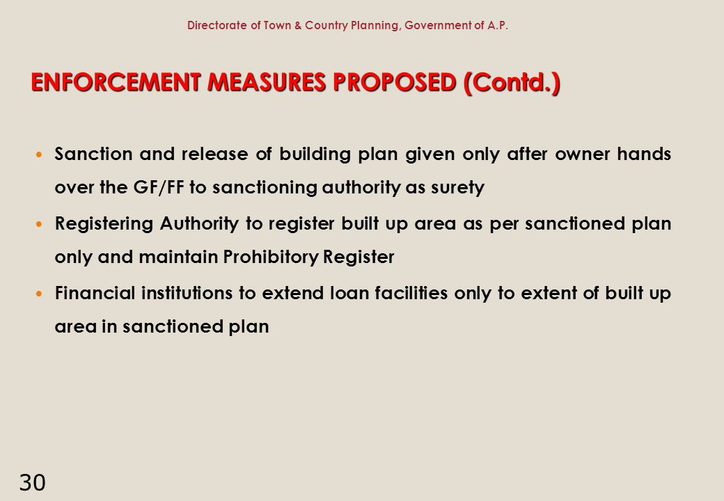 30 ENFORCEMENT MEASURES PROPOSED (Contd.) Sanction and release of building plan given only after owner hands over the GF/FF to sanctioning authority a