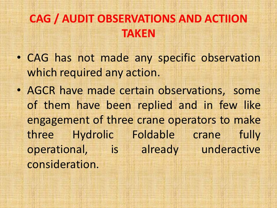 CAG / AUDIT OBSERVATIONS AND ACTIION TAKEN CAG has not made any specific observation which required any action.