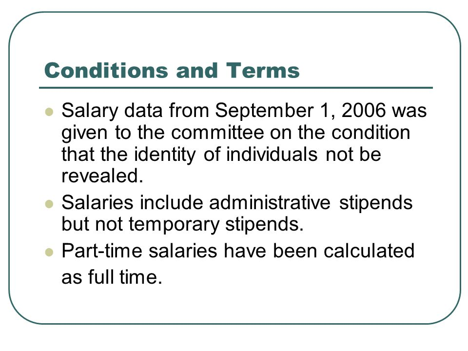 Conditions and Terms Salary data from September 1, 2006 was given to the committee on the condition that the identity of individuals not be revealed.