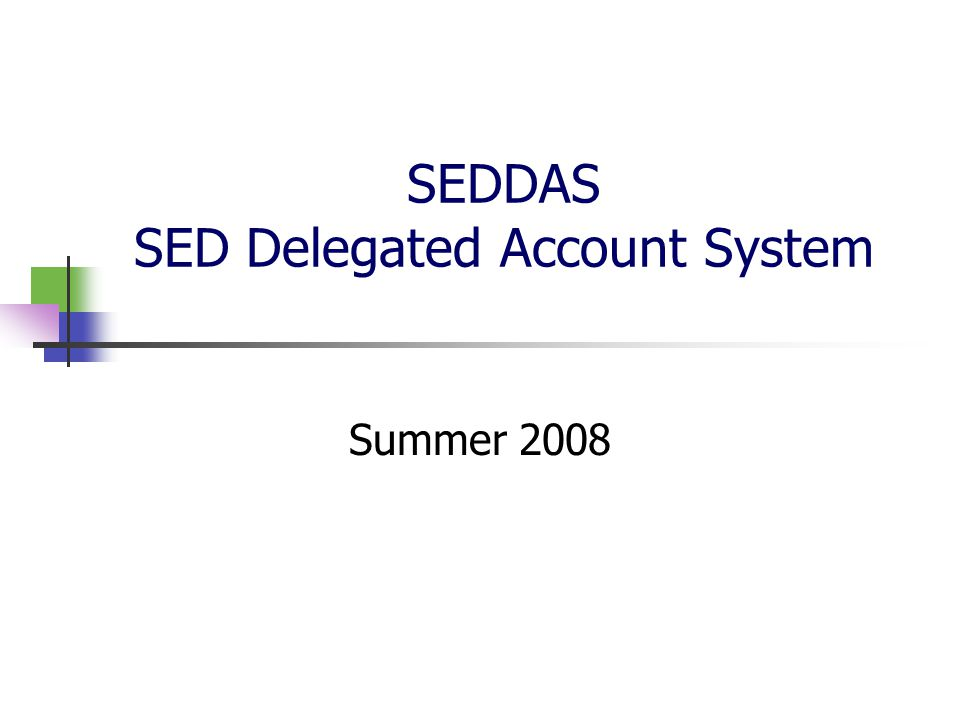 SEDDAS SED Delegated Account System Summer 2008
