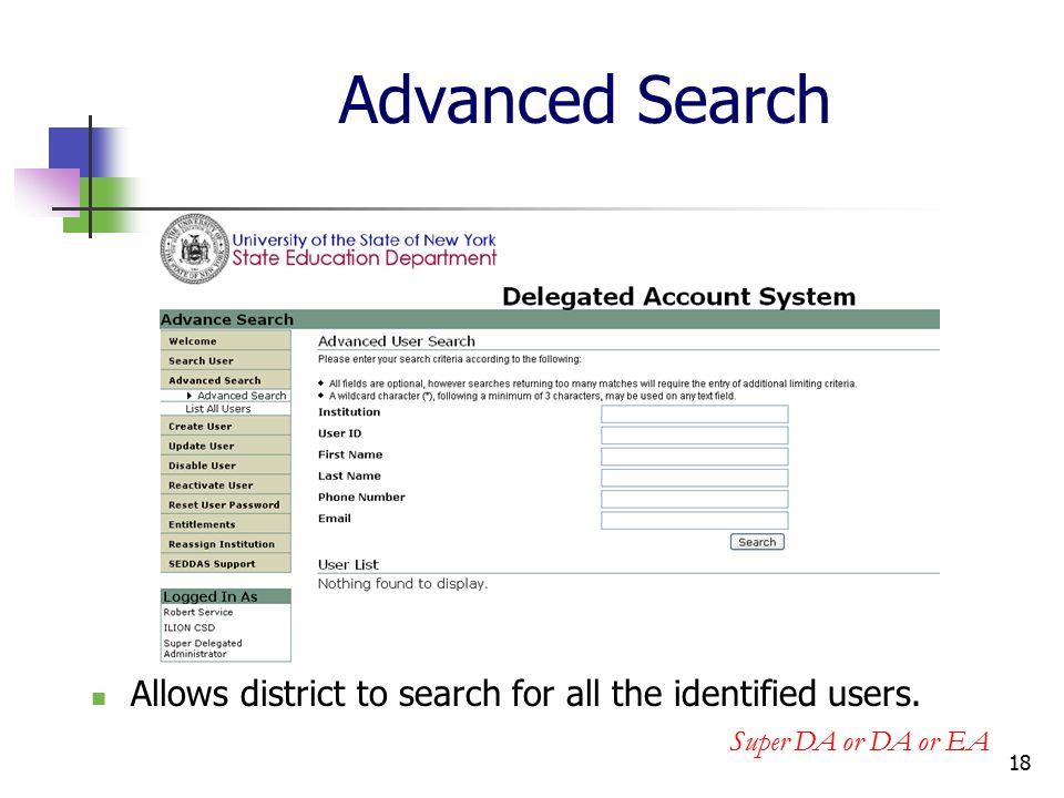 18 Advanced Search Allows district to search for all the identified users. Super DA or DA or EA