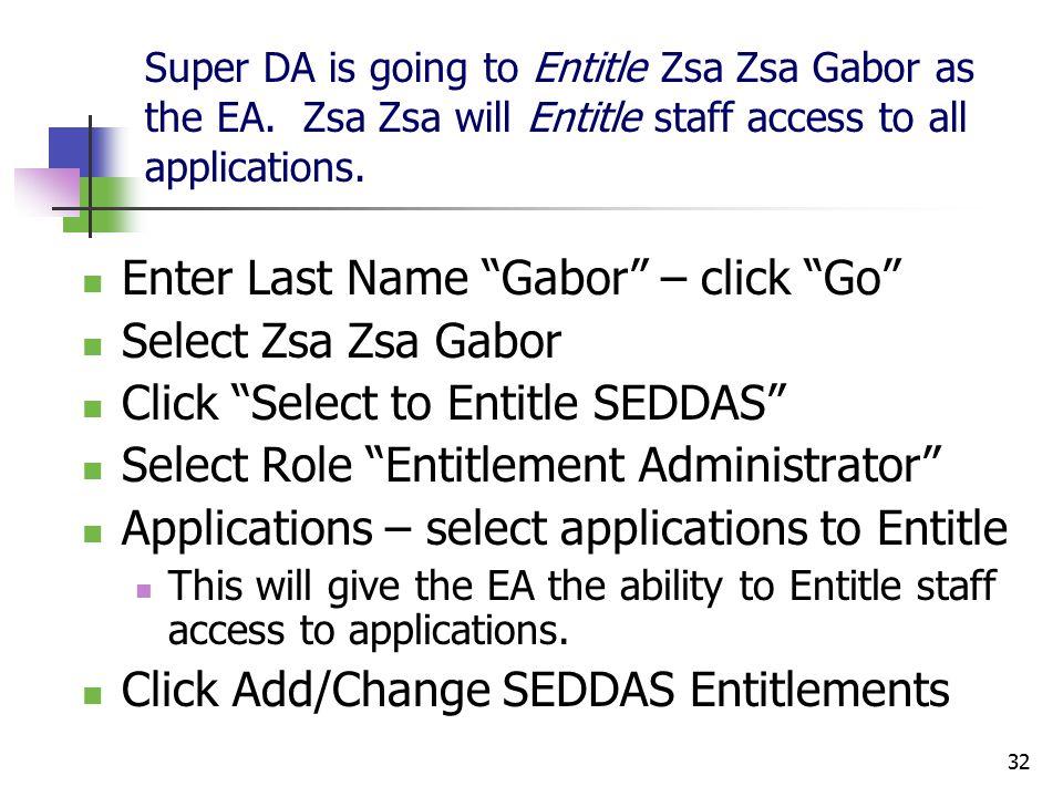32 Super DA is going to Entitle Zsa Zsa Gabor as the EA.