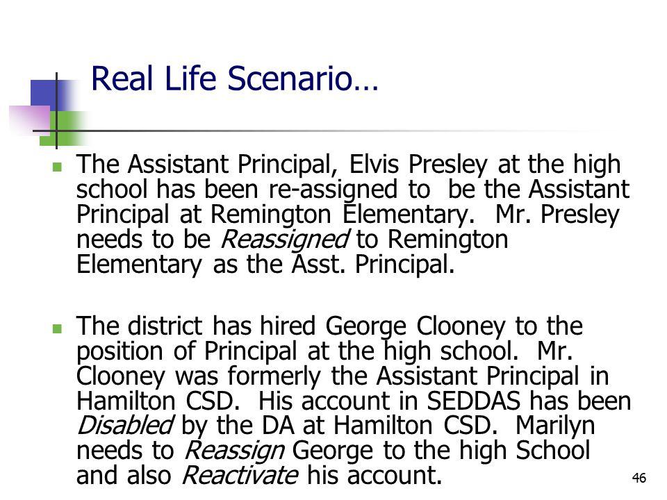 46 Real Life Scenario… The Assistant Principal, Elvis Presley at the high school has been re-assigned to be the Assistant Principal at Remington Elementary.