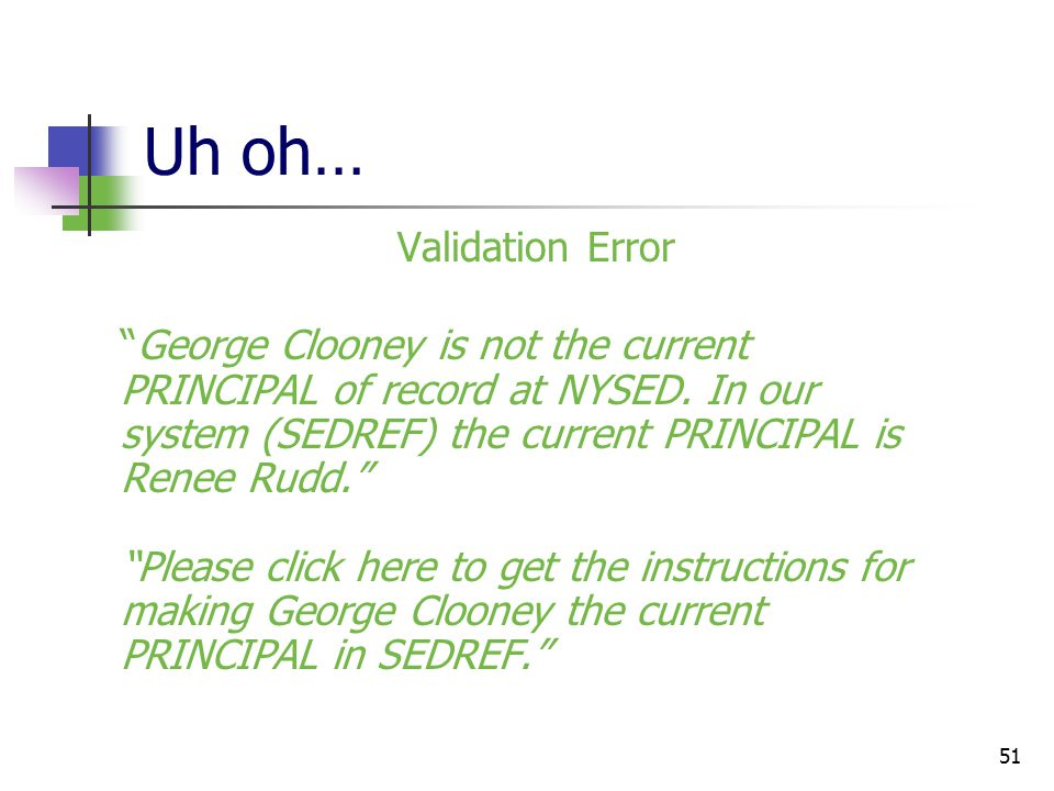 51 Uh oh… Validation Error George Clooney is not the current PRINCIPAL of record at NYSED.