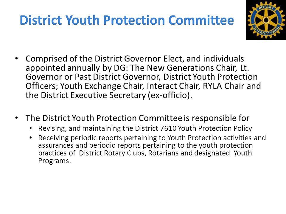 Comprised of the District Governor Elect, and individuals appointed annually by DG: The New Generations Chair, Lt.