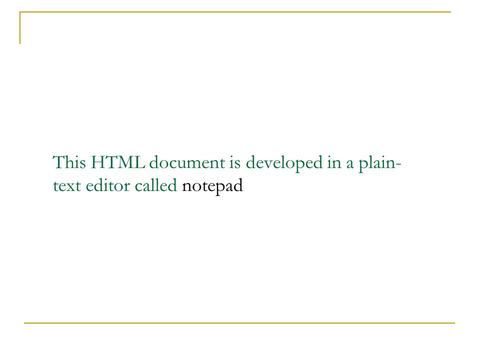 This HTML document is developed in a plain- text editor called notepad
