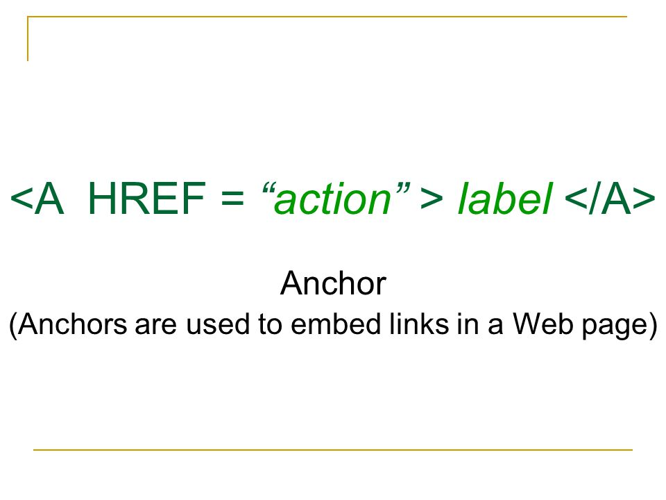 label Anchor (Anchors are used to embed links in a Web page)