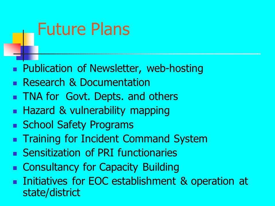 Future Plans Publication of Newsletter, web-hosting Research & Documentation TNA for Govt.