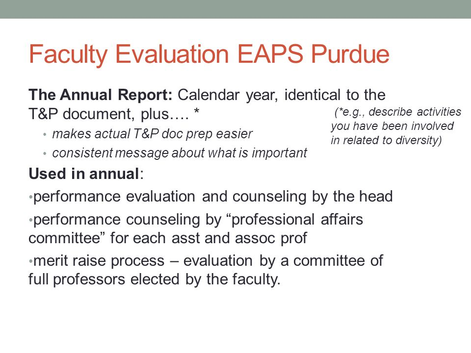 Faculty Evaluation EAPS Purdue The Annual Report: Calendar year, identical to the T&P document, plus….