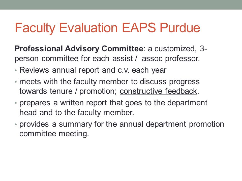 Faculty Evaluation EAPS Purdue Professional Advisory Committee: a customized, 3- person committee for each assist / assoc professor.