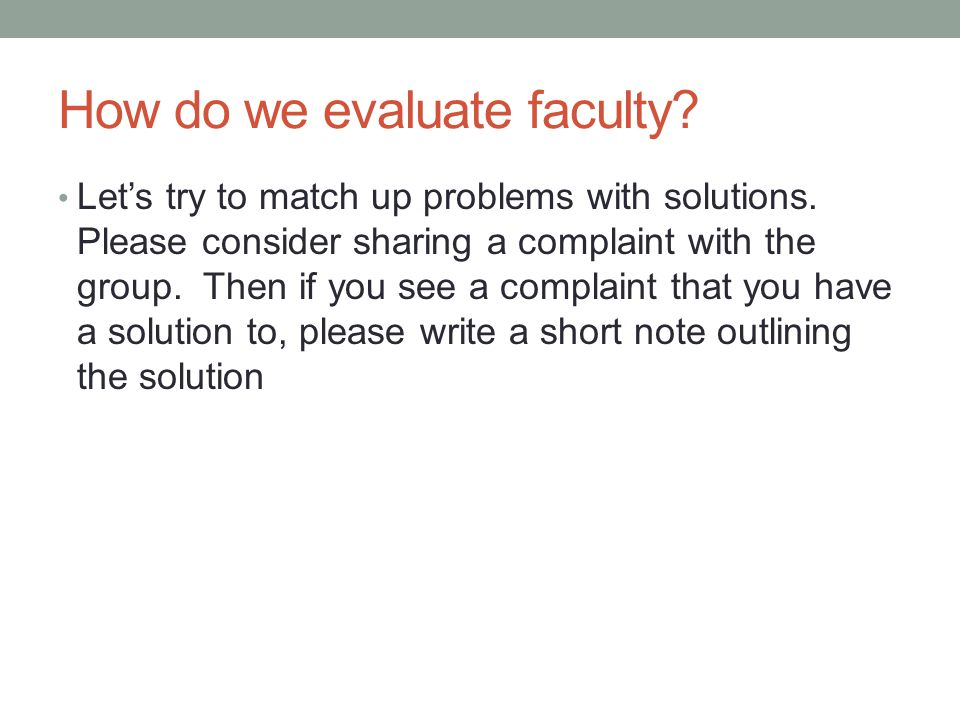 How do we evaluate faculty. Let's try to match up problems with solutions.
