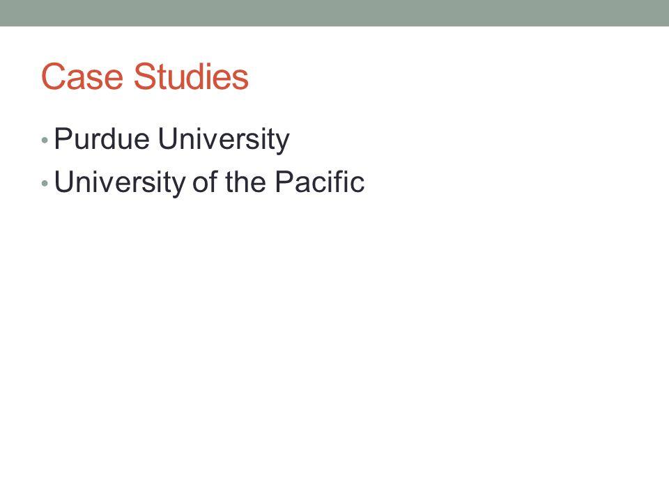Case Studies Purdue University University of the Pacific