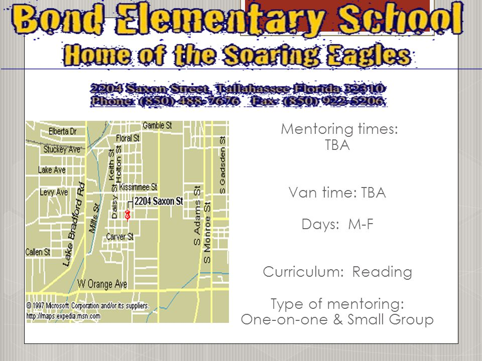 Mentoring times: TBA Van time: TBA Days: M-F Curriculum: Reading Type of mentoring: One-on-one & Small Group
