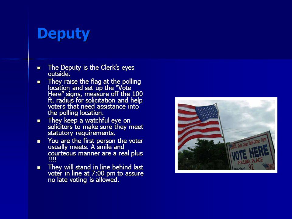 Deputy The Deputy is the Clerk's eyes outside. The Deputy is the Clerk's eyes outside.