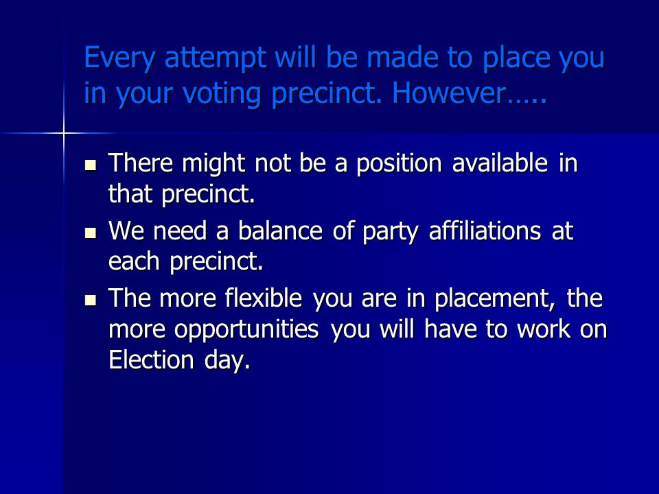 Every attempt will be made to place you in your voting precinct.