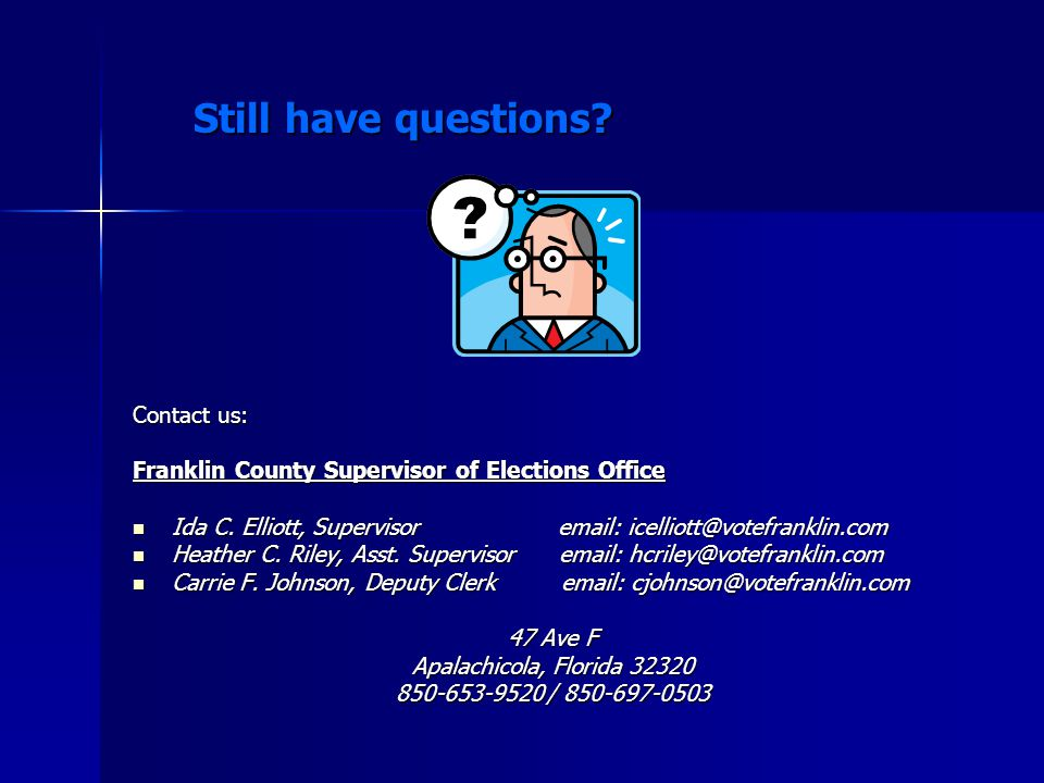 Still have questions. Contact us: Franklin County Supervisor of Elections Office Ida C.