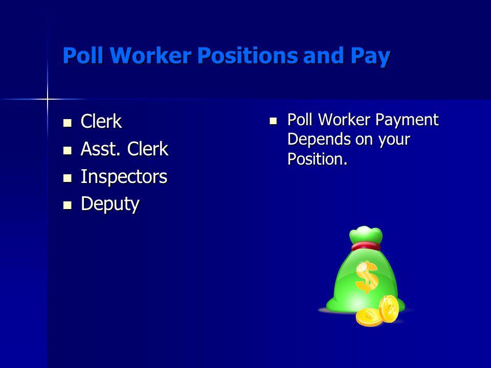 Poll Worker Positions and Pay Clerk Clerk Asst. Clerk Asst.