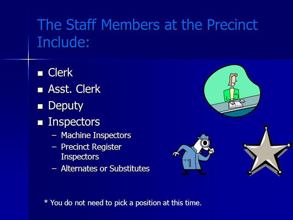 The Staff Members at the Precinct Include: Clerk Clerk Asst.