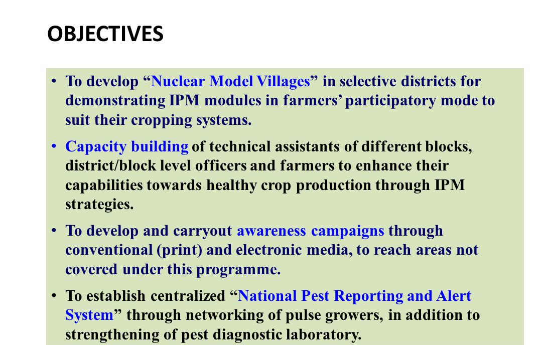 OBJECTIVES To develop Nuclear Model Villages in selective districts for demonstrating IPM modules in farmers' participatory mode to suit their cropping systems.