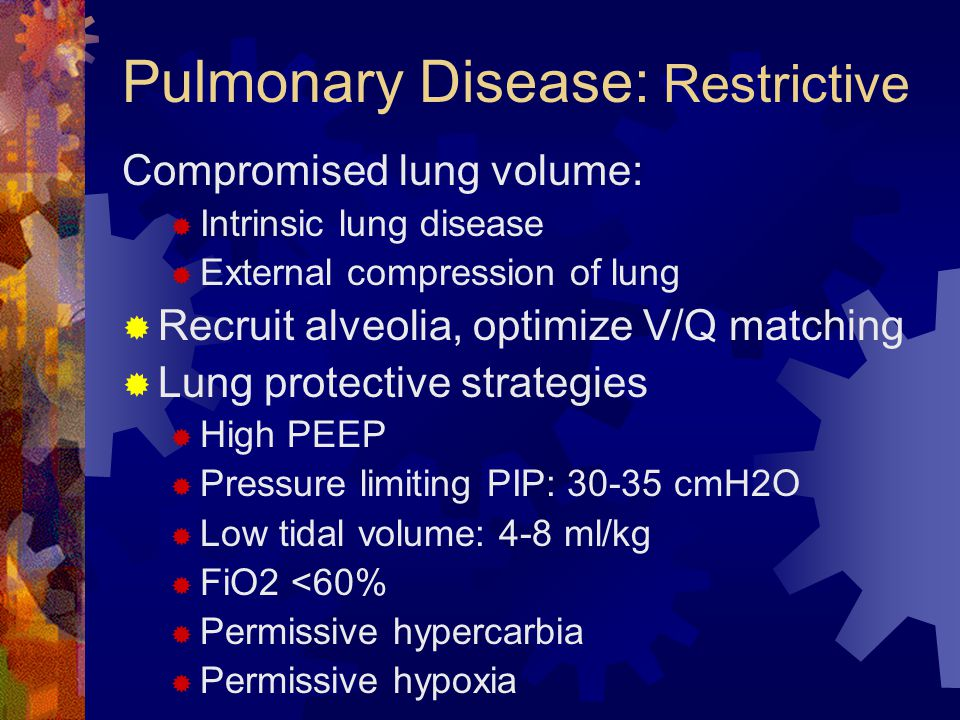 Pulmonary Disease: Obstructive Airway obstruction causing increase resistance to airflow: e.g. asthma  Optimize expiratory time by minimizing minute