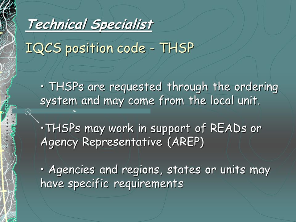 Technical Specialist IQCS position code - THSP THSPs are requested through the ordering system and may come from the local unit.