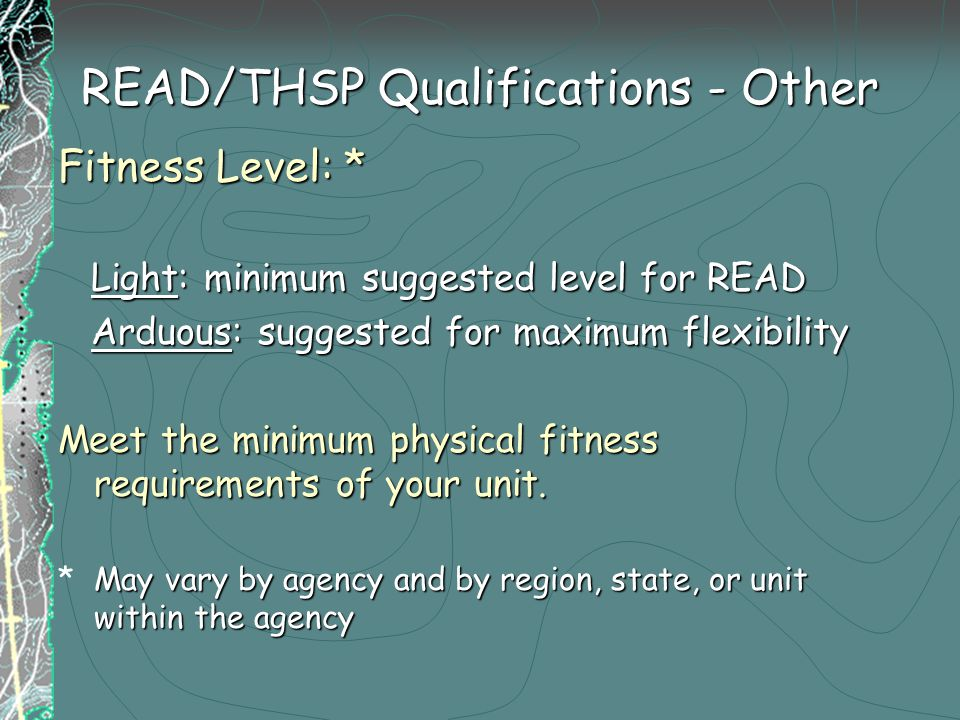 READ/THSP Qualifications - Other Fitness Level: * Light: minimum suggested level for READ Light: minimum suggested level for READ Arduous: suggested for maximum flexibility Arduous: suggested for maximum flexibility Meet the minimum physical fitness requirements of your unit.