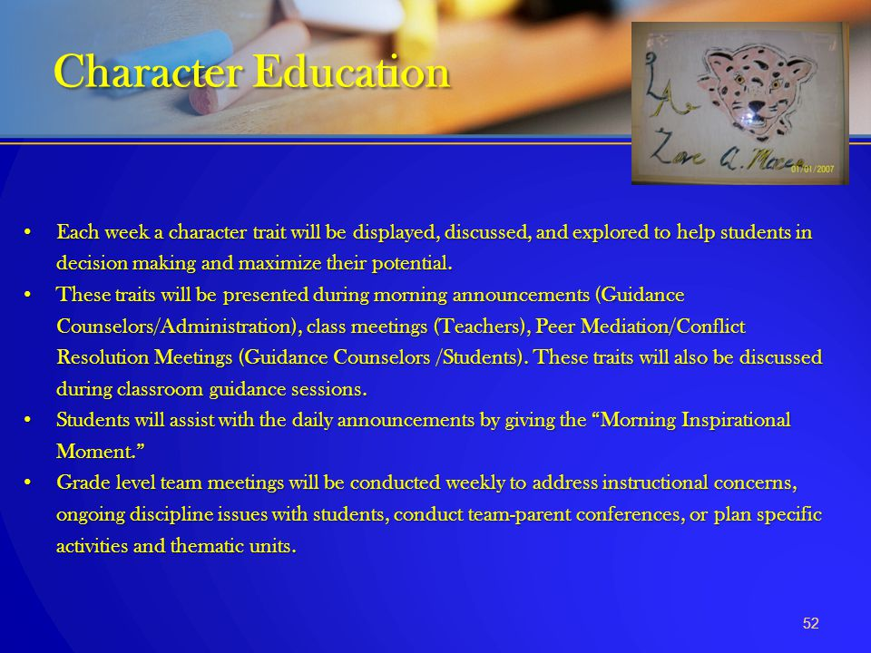 52 Character Education Each week a character trait will be displayed, discussed, and explored to help students in decision making and maximize their p