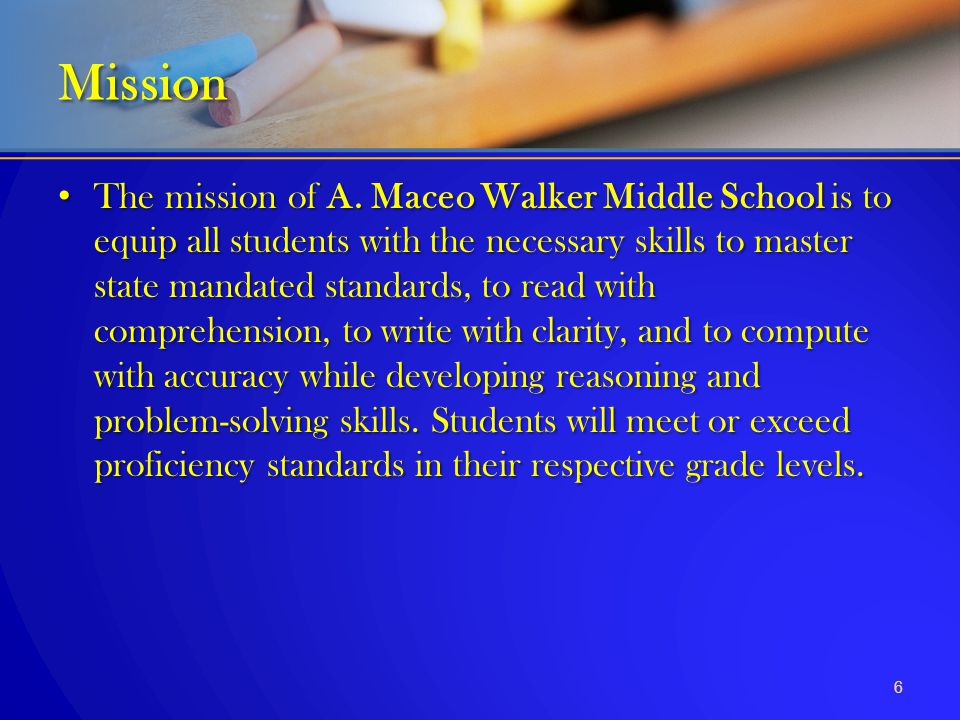 The mission of A. Maceo Walker Middle School is to equip all students with the necessary skills to master state mandated standards, to read with compr